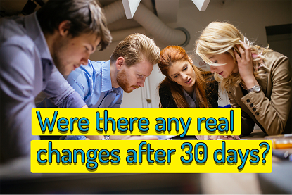 Were there any real changes after 30 days